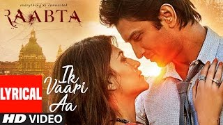 Download Video Ik Vaari Aa | Raabta | Lyrcial Song | Sushant Singh Rajput & Kriti Sanon | Pritam Arijit Singh MP3 3GP MP4