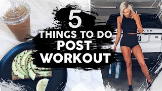 5 Things to Do AFTER Your Workout