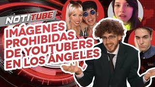 NOTITUBE #6: Imágenes Prohibidas De Youtubers En Los Ángeles | Hecatombe!
