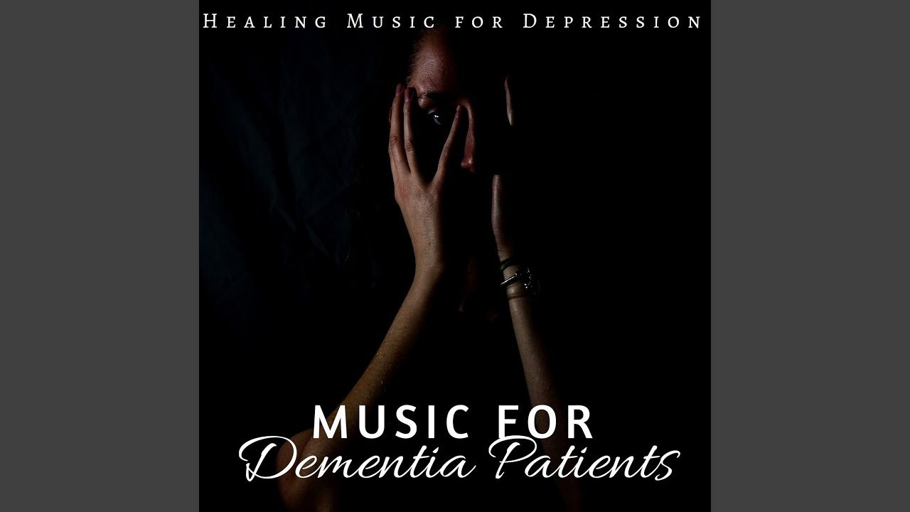 Music For Dementia Patients Youtube