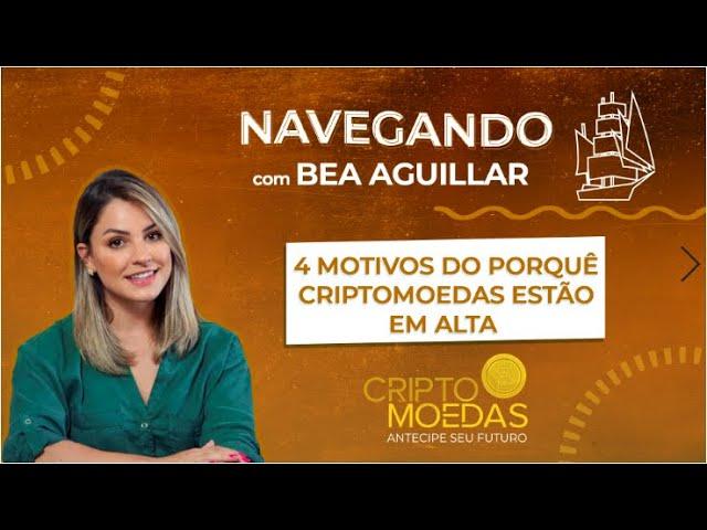 4 MOTIVOS do porquê CRIPTOMOEDAS estão em ALTA com Bea Aguillar