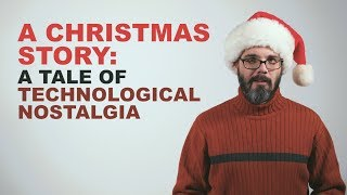 A Christmas Story: A Tale of Technological Nostalgia