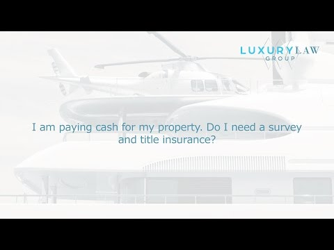 I am paying cash for my property. Do I need a survey and title insurance?