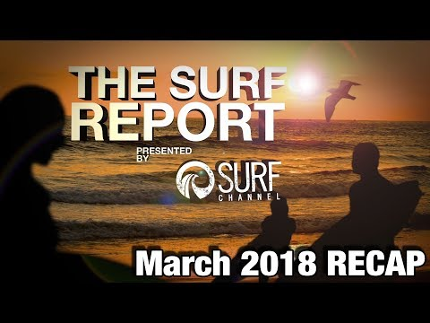 The Surf Report   March 2018 - Presented by The Surf Channel