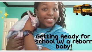Getting Ready For School w/a Reborn Baby!!!