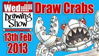 The Wednesday Drawing Show - How to draw Crabs & Sci-Fi Monsters! -  13th Feb 2013