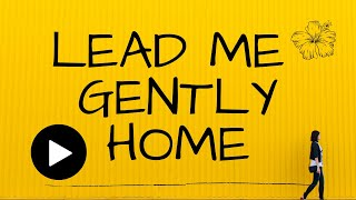 Lead me gently Home