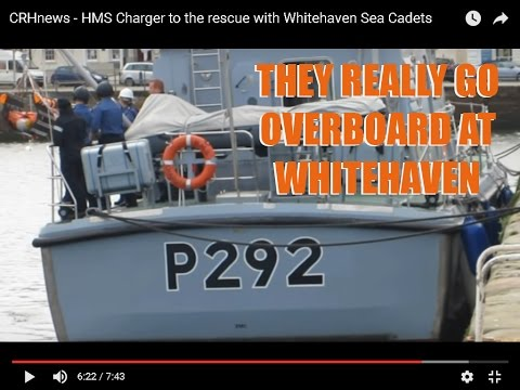 CRHnews -  HMS Charger to the rescue with Whitehaven Sea Cadets