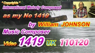 International Melody Composed as my NO 1419 by William JOHNSON Music Composer Video 1419 UK 110120