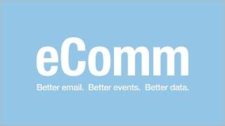 eComm - Better Email. Better Events. Better Data.