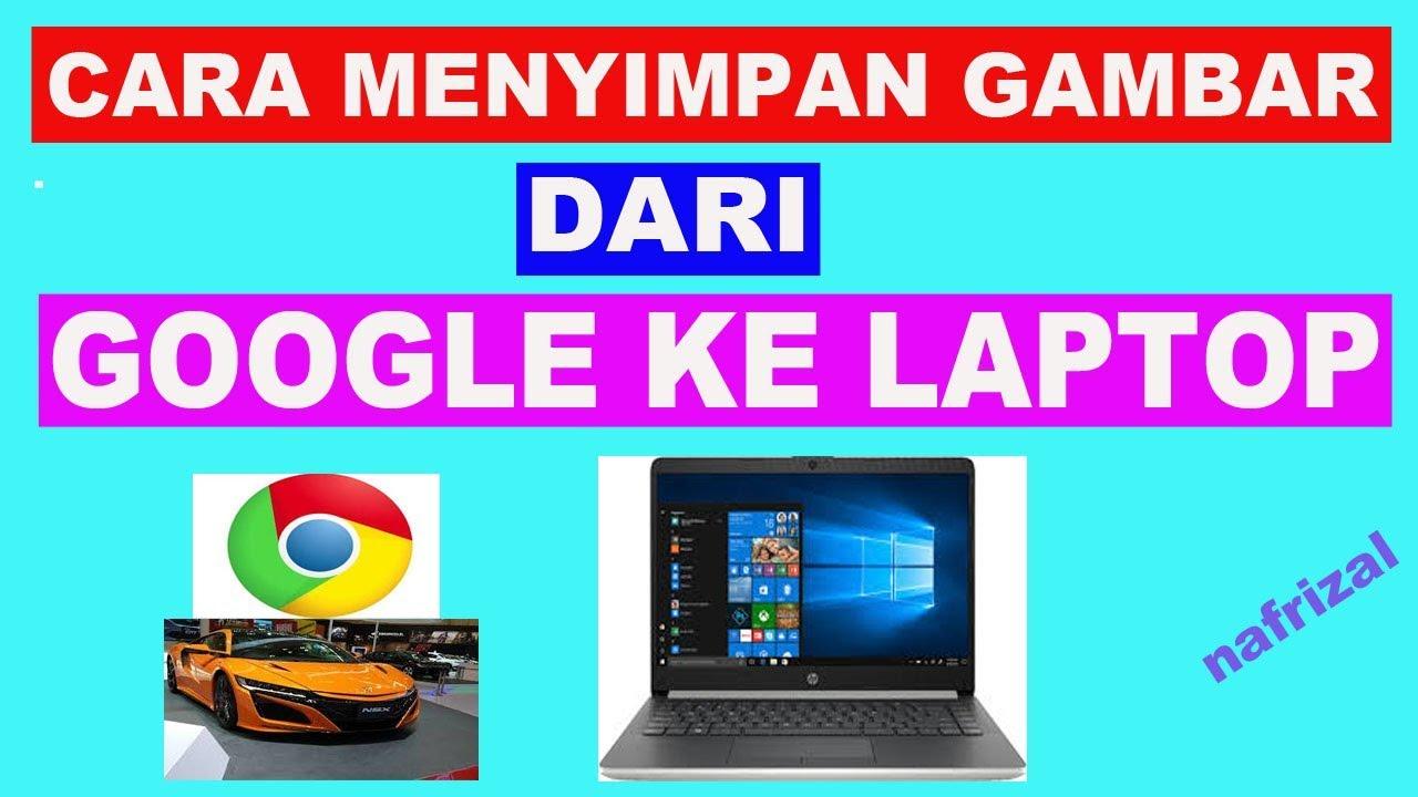 Cara Menyimpan Gambar Dari Google Ke Laptop Youtube