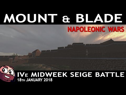 Mount & Blade: Napoleonic Wars | IVe Midweek Siege Event  - 17th January 2017