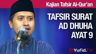 Kajian Tafsir Al Quran: Tafsir Surat Ad Dhuha Ayat 9 - Ustadz Abdullah Zaen, MA