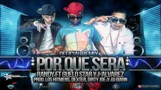 Download Guelo Star Ft. Randy , J Alvarez - Por Que Sera [Remix] MP3 song and Music Video
