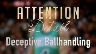 Attention to Detail: Deceptive Ballhandling