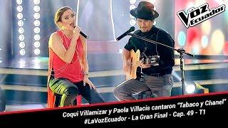 """Coqui Villamizar y Paola Villacís cantaron """"Tabaco y Chanel"""" - La Voz Ecuador - La Final - Cap. 49"""