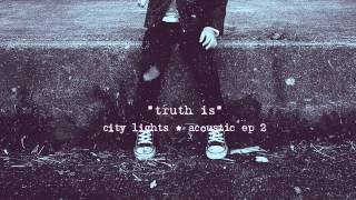 City Lights - Truth Is (Acoustic)