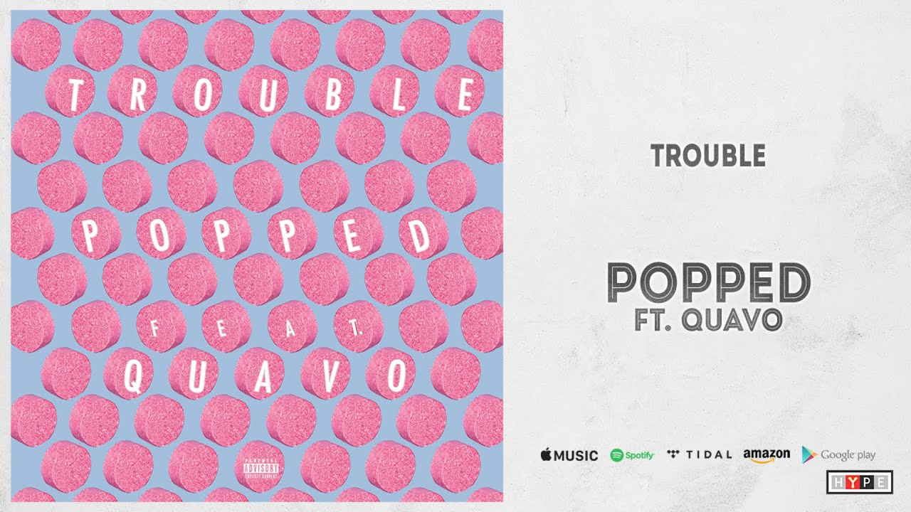 "Trouble – ""Popped"" Ft. Quavo"