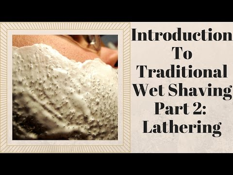 Introduction to Traditional Wetshaving, Part 2: Lathering