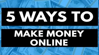 How to make money online in 2017 - my top 5 recommendations