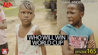 WHO WILL WIN WORLD CUP (Mark Angel Comedy Episode 165)