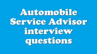 Automobile Service Advisor interview questions
