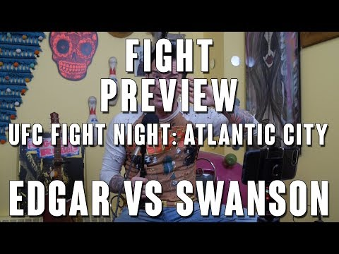 UFC Fight Night Atlantic City: Edgar vs Swanson 2 Fight Preview