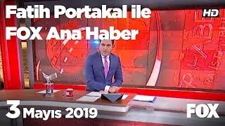3 Mayıs 2019 Fatih Portakal Ile Fox Ana Haber