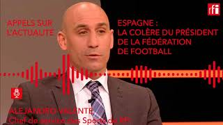 Espagne : la colère du président de la Fédération de football