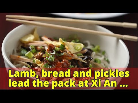 Lamb, bread and pickles lead the pack at Xi An Gourmet