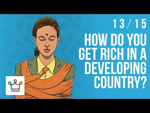 How Do You Get Rich In A Developing Country?