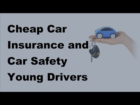 Cheap Car Insurance and Car Safety  | Young Drivers  -  2017 Vehicle Insurance Policy
