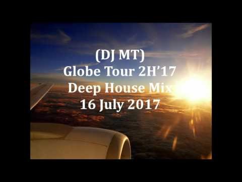 (DJ MT) - Globe Tour 2H'17 Deep House Mix - 16 July 2017