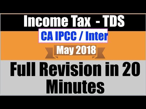Income Tax Revision TDS in 20 Minutes | CA IPCC CA Inter May 2018