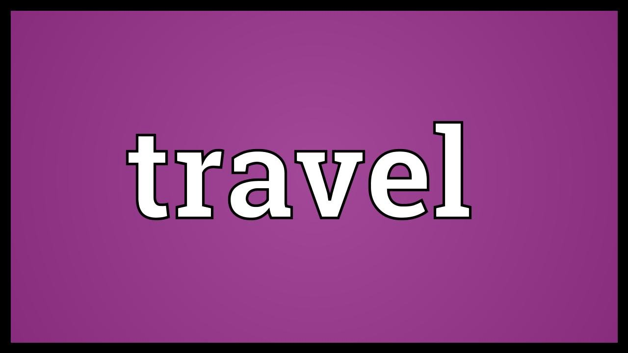Travel Meaning - YouTube
