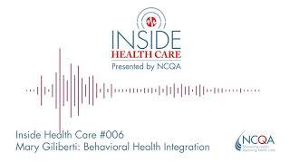 Inside Health Care #006 Mary Giliberti: Behavioral Health Integration