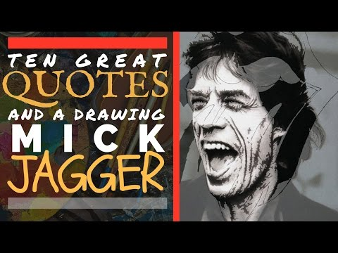 MICK JAGGER: 10 INSPIRATIONAL QUOTES and Drawing