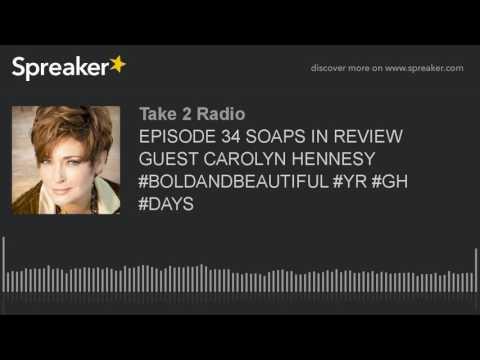 EPISODE 34 SOAPS IN REVIEW GUEST CAROLYN HENNESY #BOLDANDBEAUTIFUL #YR #GH #DAYS