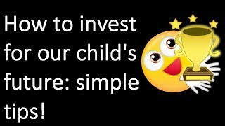 How to invest for our child's future: Simple tips