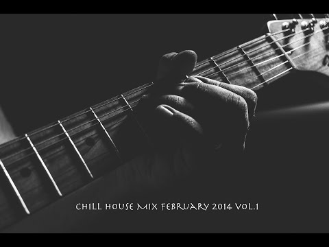 Chill House Mix February 2014 Vol. 1