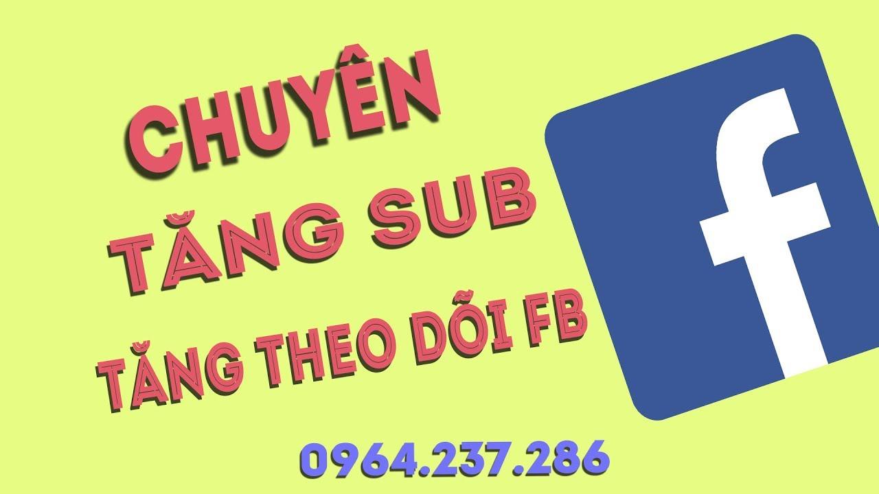 Tăng Sub Facebook, Hack Sub, Tăng Follow, Tăng Theo Dõi Facebook Miễn Phí