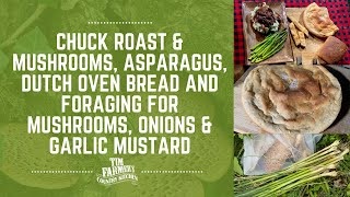 Dutch Oven Chuck Roast w/ Mushrooms & Bread, Asparagus & Foraging for Mushrooms, Onions & More #907