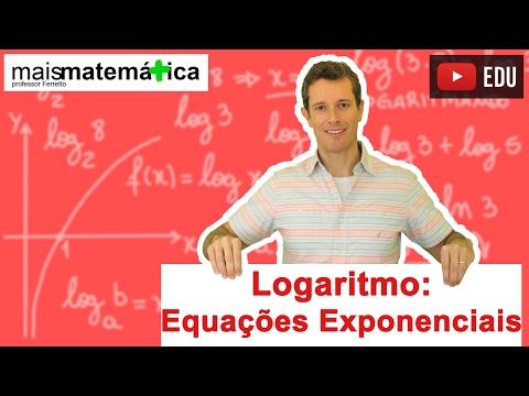 Logaritmo e as Equações Exponenciais (Aula 9 de 14)