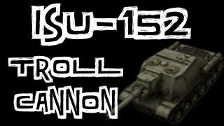 World of Tanks || ISU-152 Gameplay Review - TROLL CANNON!