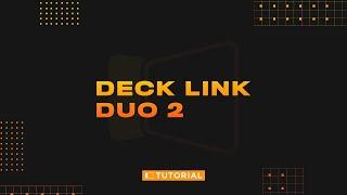 DeckLink Duo 2: Setup & Configuration