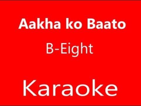 Aakha ko Baato By B-Eight Karaoke