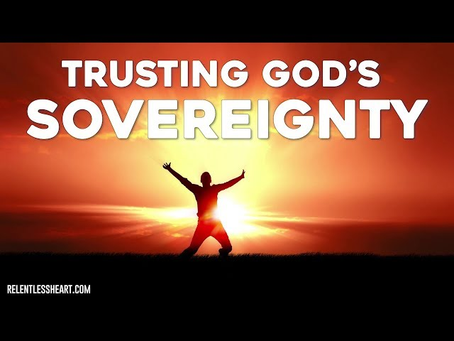 Trusting God's Sovereignty: Part 21 of Walking with God into the Impossible