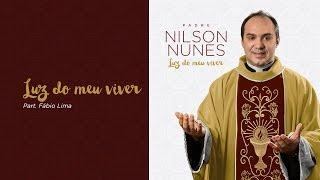 Padre Nilson Nunes – Luz do meu viver (Luz do meu viver) [Áudio Oficial]