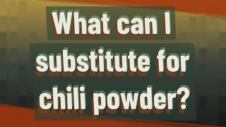 What can I substitute for chili powder?