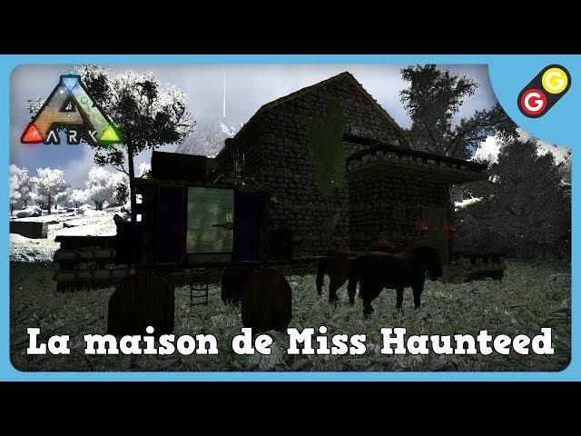 ARK : Survival Evolved - La maison de Miss Haunteed [FR]
